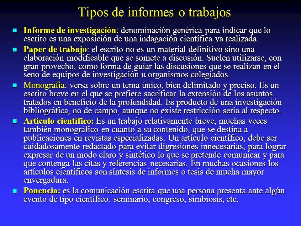 Tipos de informes o trabajos Informe de investigación: denominación genérica para indicar que lo escrito es una exposición de una indagación científic
