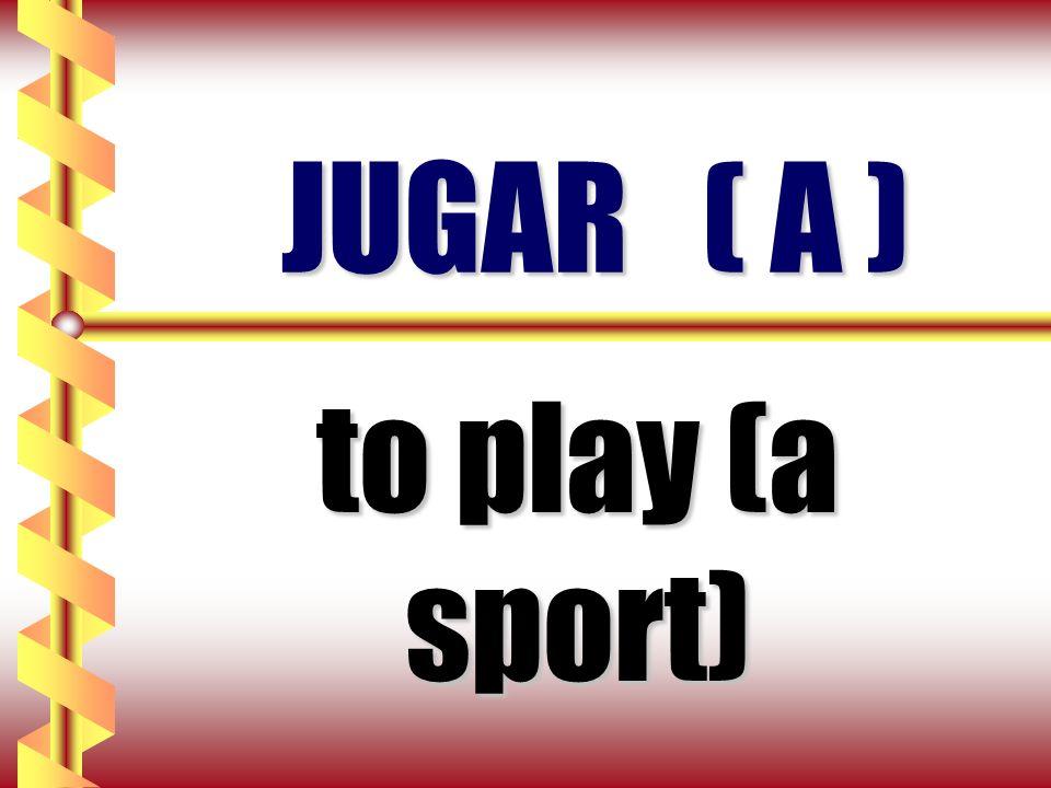 JUGAR ( A ) to play (a sport)
