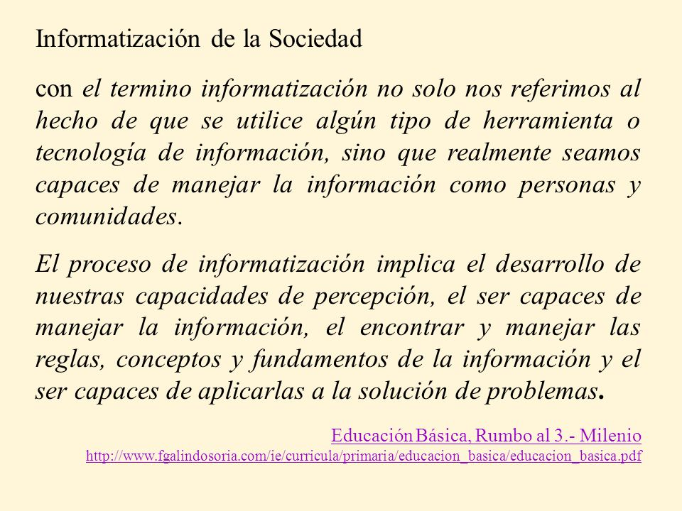 Informatización de la Sociedad con el termino informatización no solo nos referimos al hecho de que se utilice algún tipo de herramienta o tecnología