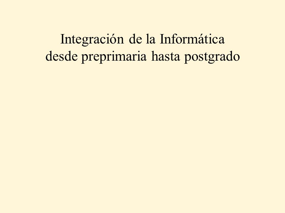 Integración de la Informática desde preprimaria hasta postgrado