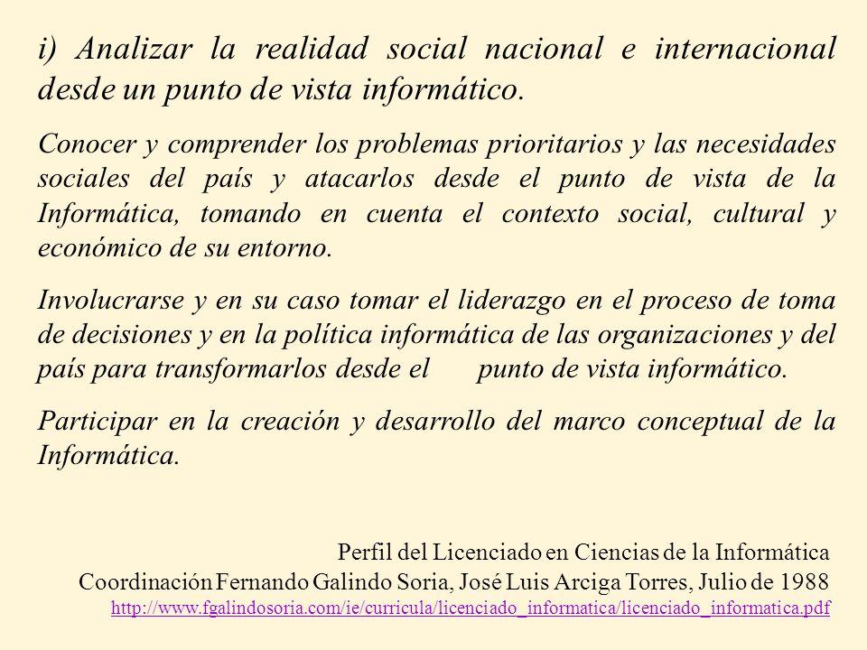 i) Analizar la realidad social nacional e internacional desde un punto de vista informático. Conocer y comprender los problemas prioritarios y las nec