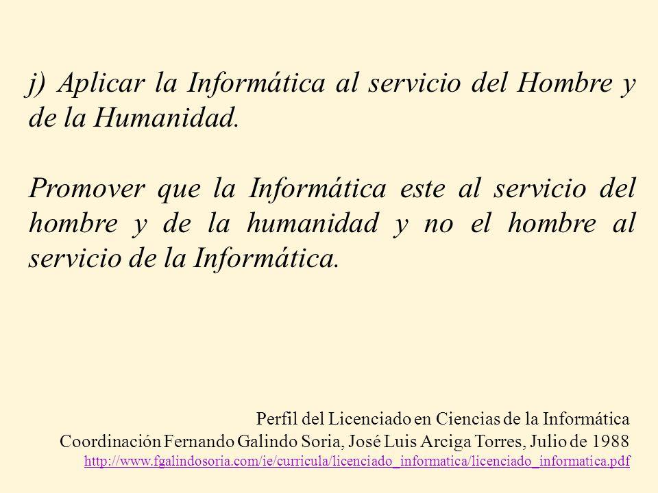 j) Aplicar la Informática al servicio del Hombre y de la Humanidad. Promover que la Informática este al servicio del hombre y de la humanidad y no el