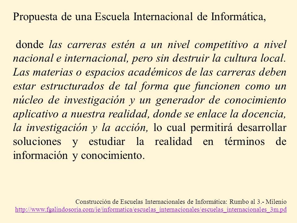 Propuesta de una Escuela Internacional de Informática, donde las carreras estén a un nivel competitivo a nivel nacional e internacional, pero sin dest