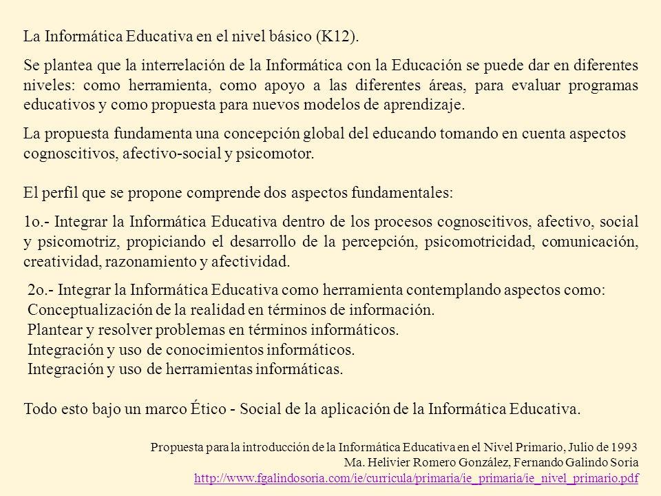 La Informática Educativa en el nivel básico (K12). Se plantea que la interrelación de la Informática con la Educación se puede dar en diferentes nivel