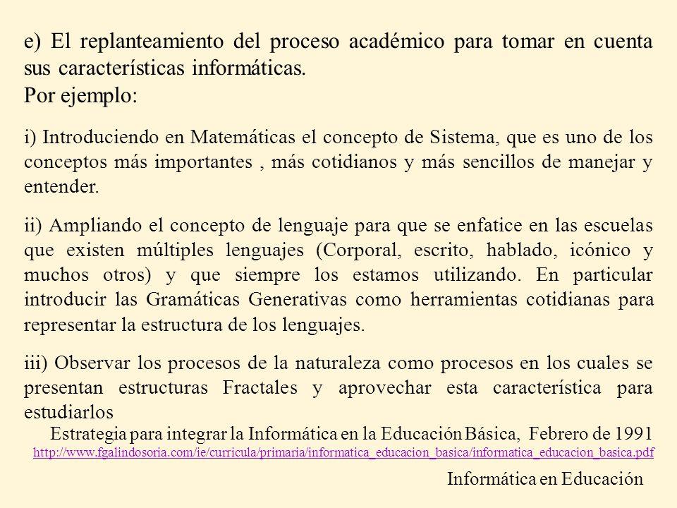 e) El replanteamiento del proceso académico para tomar en cuenta sus características informáticas. Por ejemplo: i) Introduciendo en Matemáticas el con