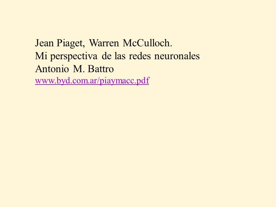Jean Piaget, Warren McCulloch. Mi perspectiva de las redes neuronales Antonio M. Battro www.byd.com.ar/piaymacc.pdf