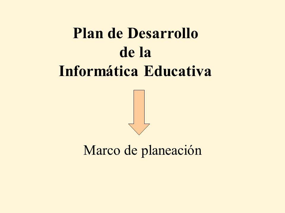 Plan de Desarrollo de la Informática Educativa Marco de planeación
