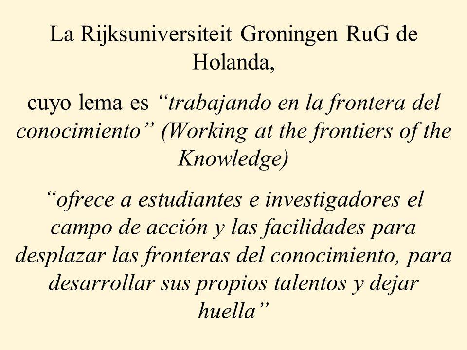 La Rijksuniversiteit Groningen RuG de Holanda, cuyo lema es trabajando en la frontera del conocimiento (Working at the frontiers of the Knowledge) ofr