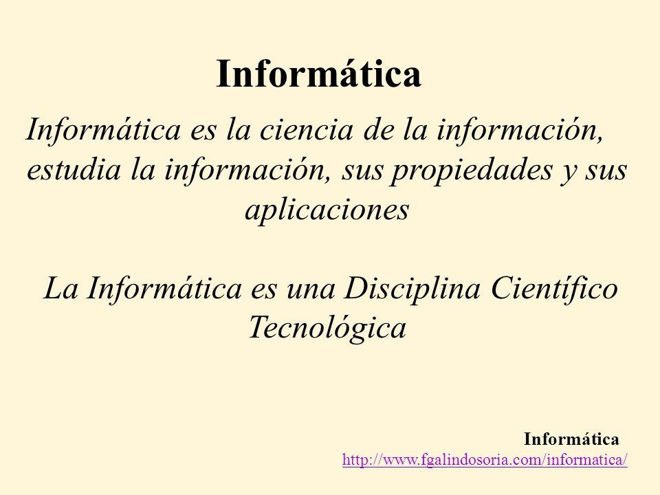 Informática http://www.fgalindosoria.com/informatica/ Informática Informática es la ciencia de la información, estudia la información, sus propiedades