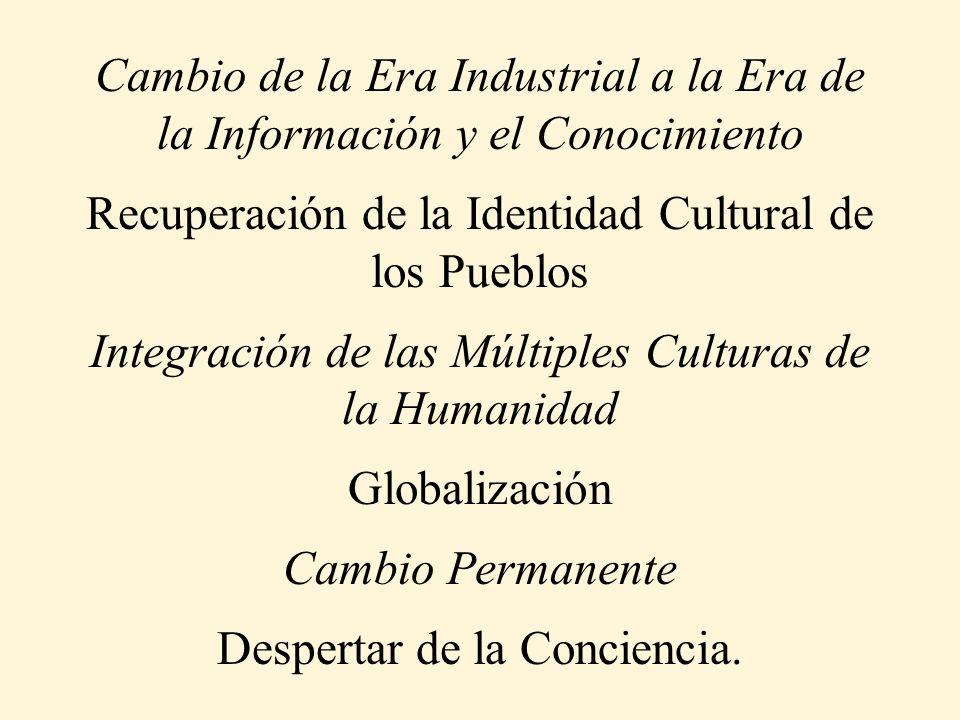 Cambio de la Era Industrial a la Era de la Información y el Conocimiento Recuperación de la Identidad Cultural de los Pueblos Integración de las Múlti