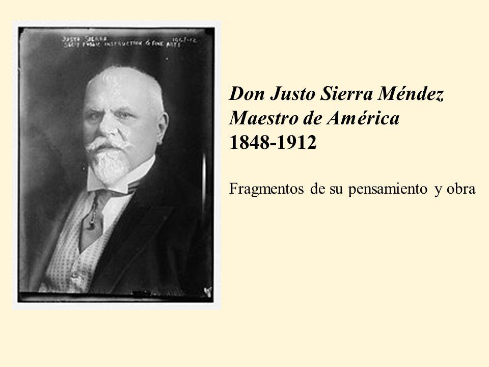 Don Justo Sierra Méndez Maestro de América 1848-1912 Fragmentos de su pensamiento y obra