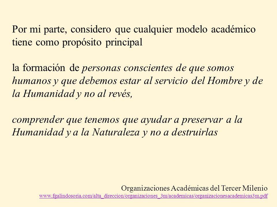 Por mi parte, considero que cualquier modelo académico tiene como propósito principal la formación de personas conscientes de que somos humanos y que