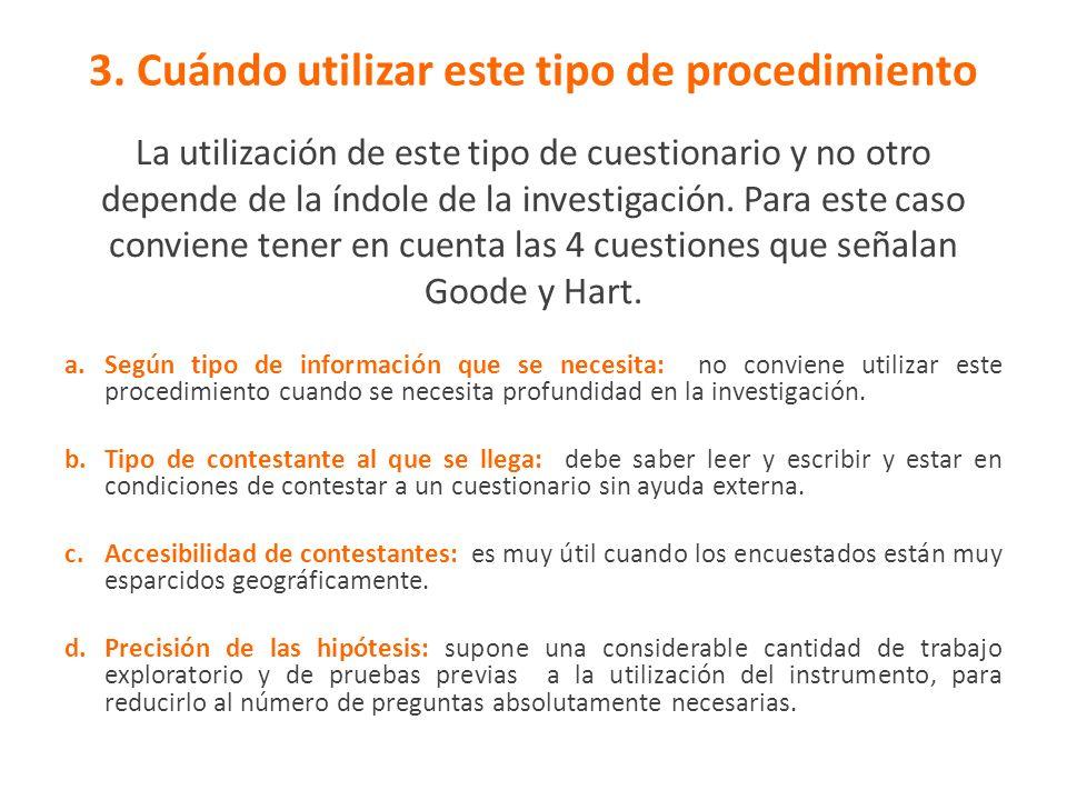 3. Cuándo utilizar este tipo de procedimiento La utilización de este tipo de cuestionario y no otro depende de la índole de la investigación. Para est