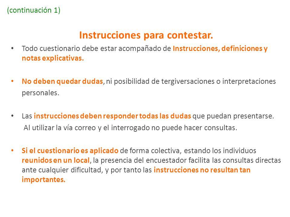 (continuación 1) Instrucciones para contestar. Todo cuestionario debe estar acompañado de Instrucciones, definiciones y notas explicativas. No deben q