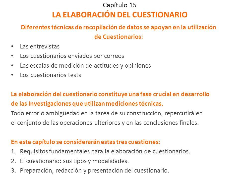 Capítulo 15 LA ELABORACIÓN DEL CUESTIONARIO Diferentes técnicas de recopilación de datos se apoyan en la utilización de Cuestionarios: Las entrevistas
