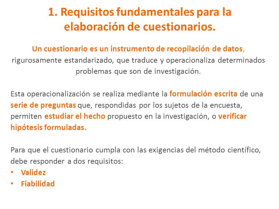 1. Requisitos fundamentales para la elaboración de cuestionarios. Un cuestionario es un instrumento de recopilación de datos, rigurosamente estandariz