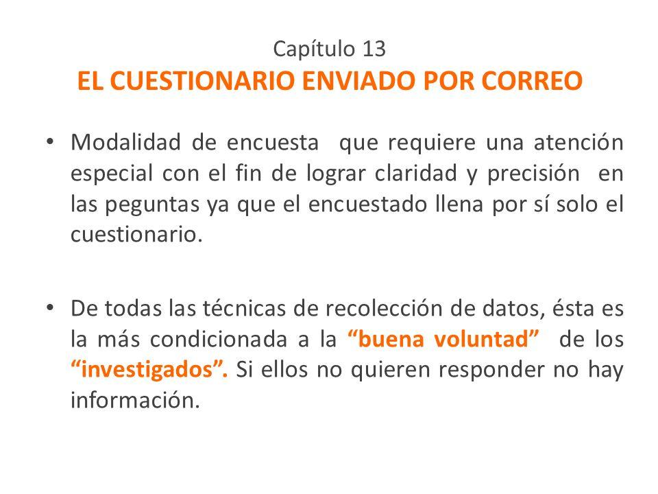 Capítulo 13 EL CUESTIONARIO ENVIADO POR CORREO Modalidad de encuesta que requiere una atención especial con el fin de lograr claridad y precisión en l