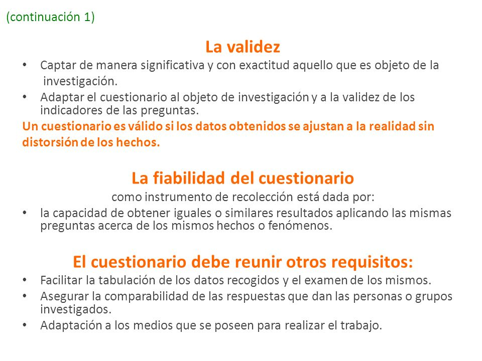 (continuación 1) La validez Captar de manera significativa y con exactitud aquello que es objeto de la investigación. Adaptar el cuestionario al objet