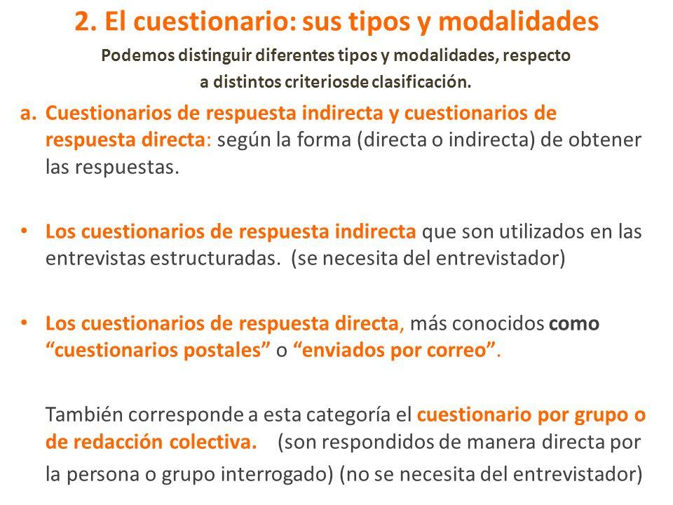 2. El cuestionario: sus tipos y modalidades Podemos distinguir diferentes tipos y modalidades, respecto a distintos criteriosde clasificación. a.Cuest