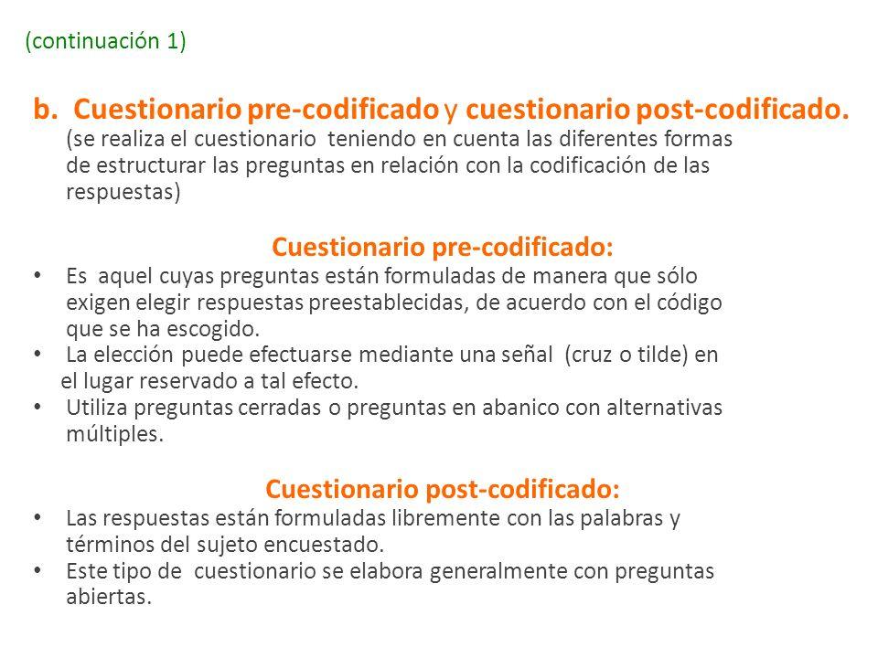 (continuación 1) b. Cuestionario pre-codificado y cuestionario post-codificado. (se realiza el cuestionario teniendo en cuenta las diferentes formas d