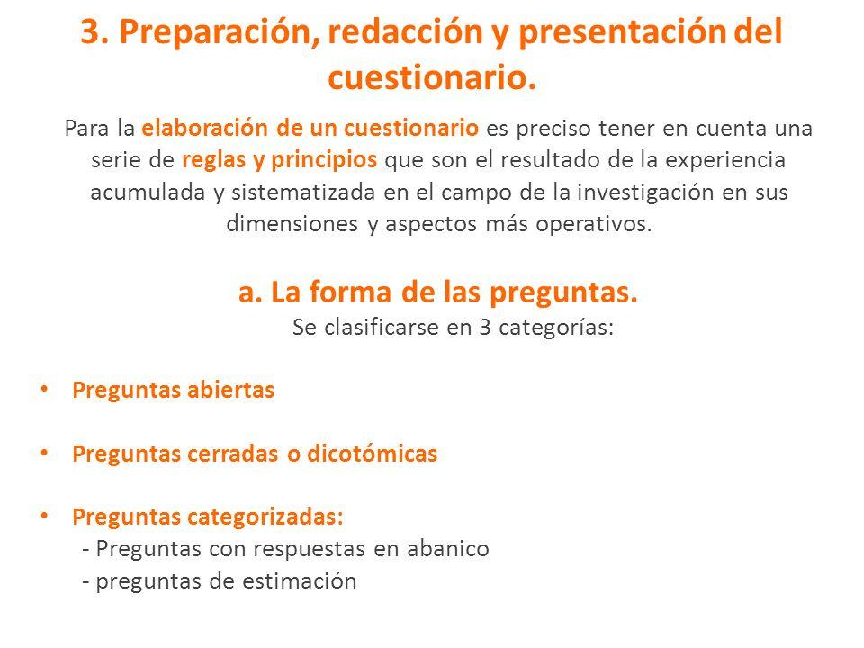 3. Preparación, redacción y presentación del cuestionario. Para la elaboración de un cuestionario es preciso tener en cuenta una serie de reglas y pri