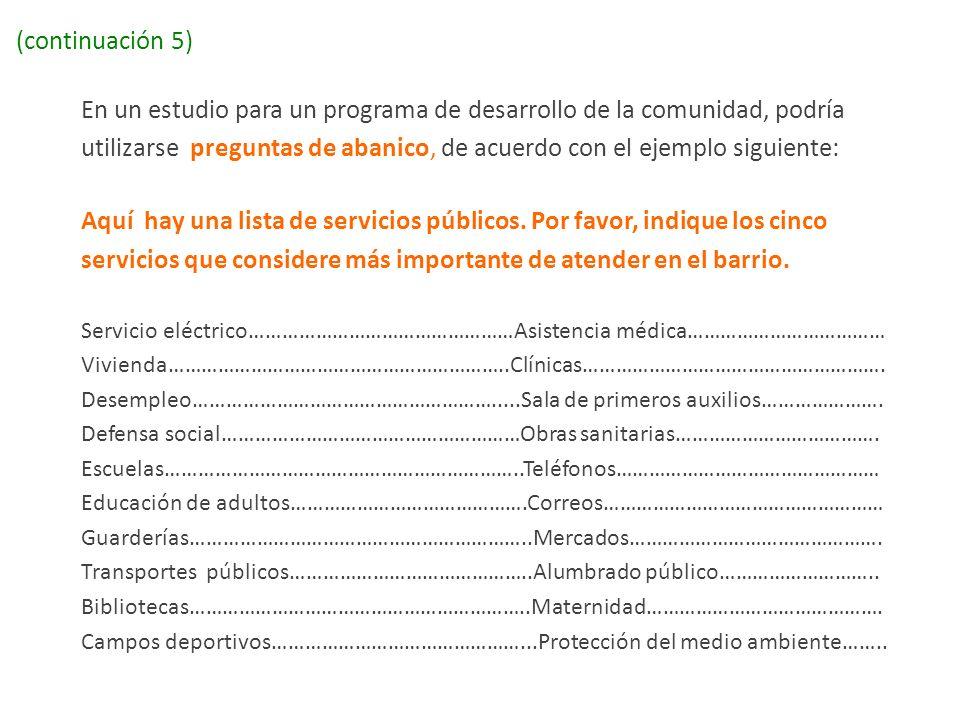 (continuación 5) En un estudio para un programa de desarrollo de la comunidad, podría utilizarse preguntas de abanico, de acuerdo con el ejemplo sigui
