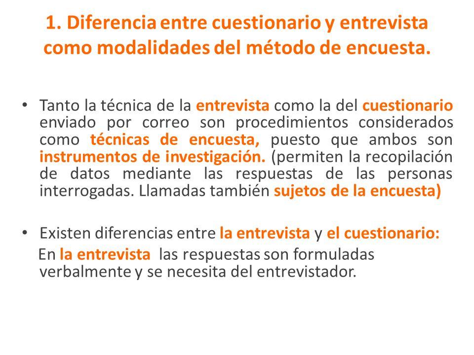 1. Diferencia entre cuestionario y entrevista como modalidades del método de encuesta. Tanto la técnica de la entrevista como la del cuestionario envi