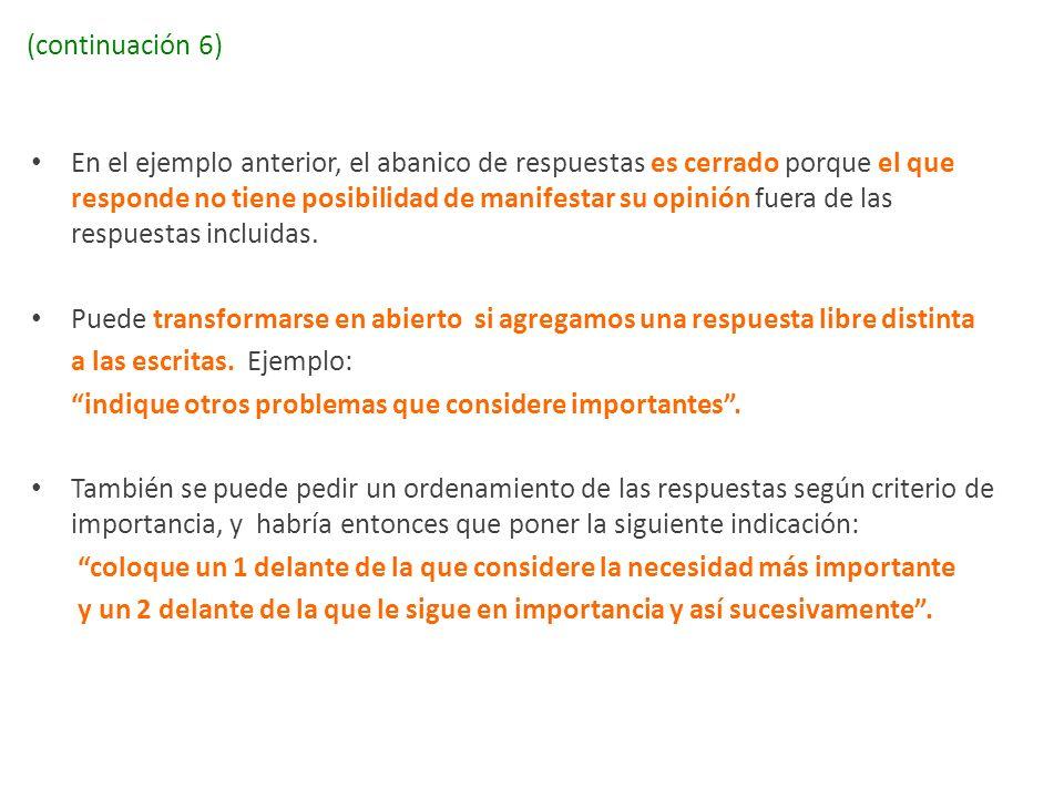 (continuación 6) En el ejemplo anterior, el abanico de respuestas es cerrado porque el que responde no tiene posibilidad de manifestar su opinión fuer