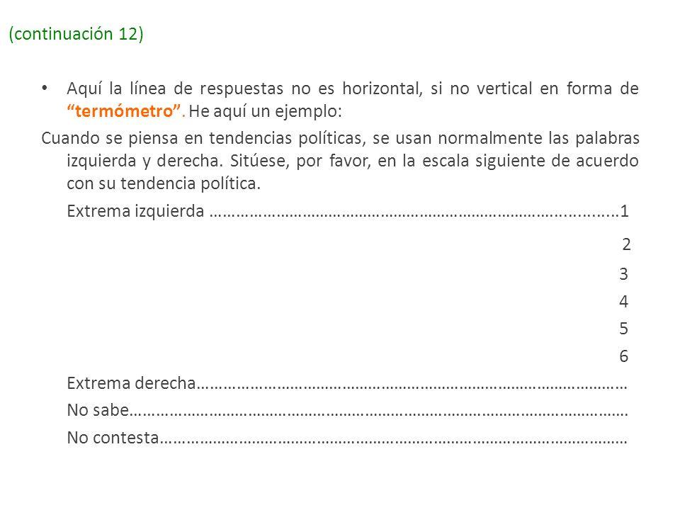 (continuación 12) Aquí la línea de respuestas no es horizontal, si no vertical en forma determómetro. He aquí un ejemplo: Cuando se piensa en tendenci