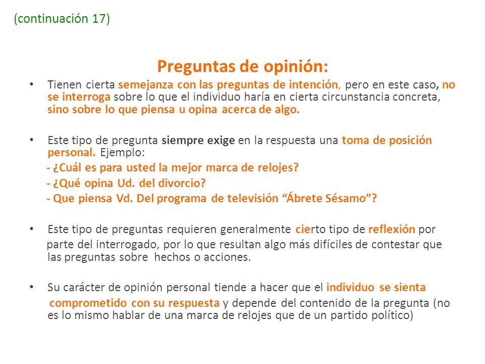 (continuación 17) Preguntas de opinión: Tienen cierta semejanza con las preguntas de intención, pero en este caso, no se interroga sobre lo que el ind