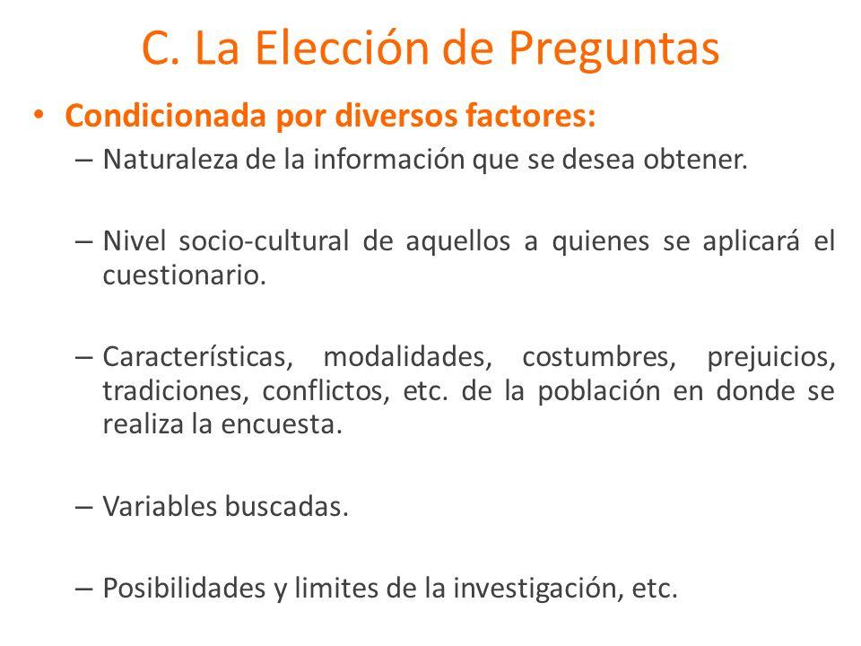 C. La Elección de Preguntas Condicionada por diversos factores: – Naturaleza de la información que se desea obtener. – Nivel socio-cultural de aquello