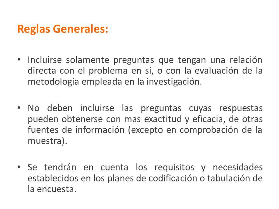 Reglas Generales: Incluirse solamente preguntas que tengan una relación directa con el problema en si, o con la evaluación de la metodología empleada