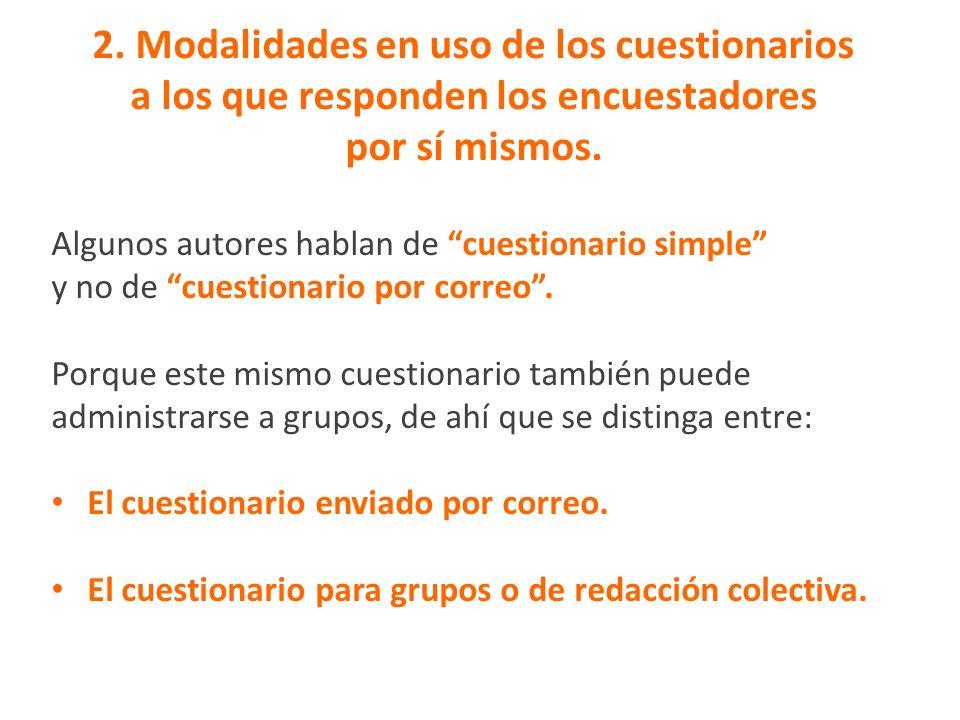 2. Modalidades en uso de los cuestionarios a los que responden los encuestadores por sí mismos. Algunos autores hablan de cuestionario simple y no de