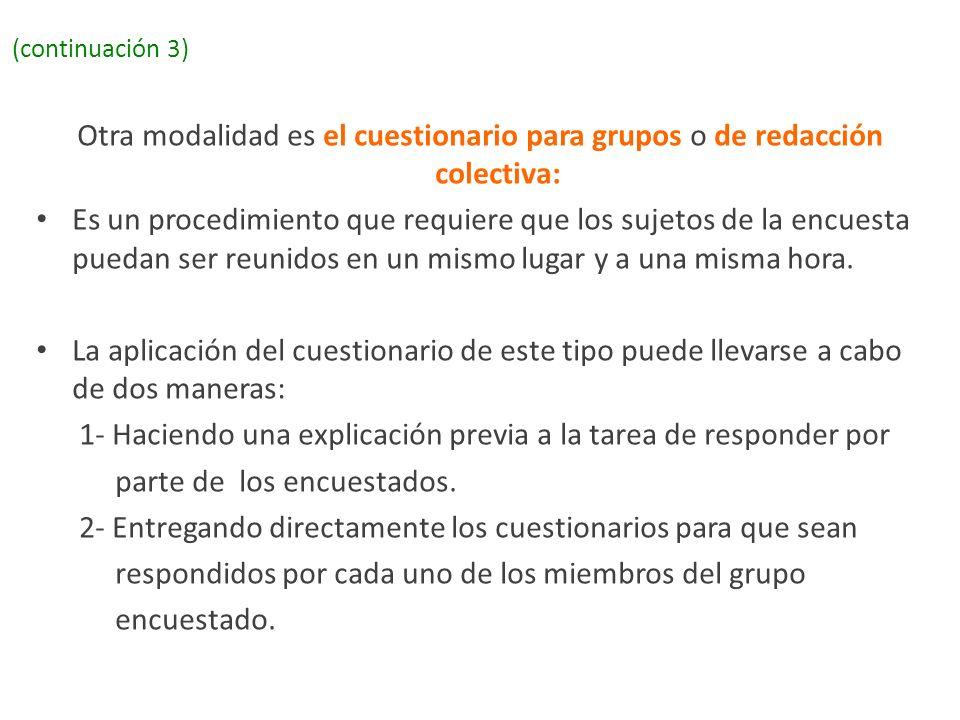 (continuación 3) Otra modalidad es el cuestionario para grupos o de redacción colectiva: Es un procedimiento que requiere que los sujetos de la encues