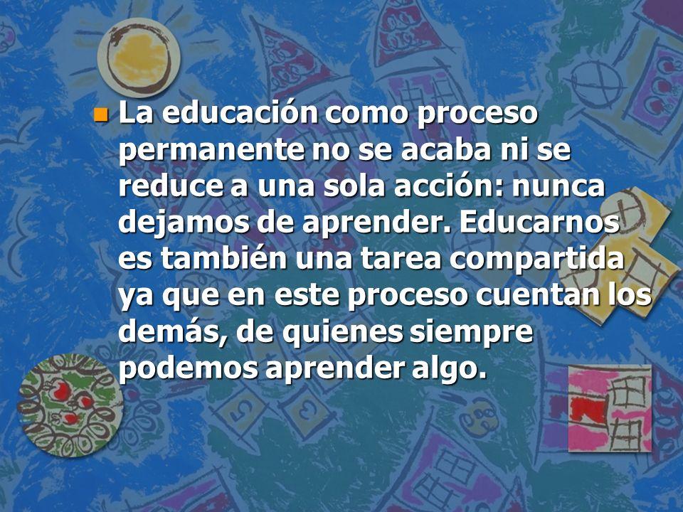 TRES TERMINOS FUNDAMENTALES EN LA EDUCACIÓN PERMANENTE APLICADOS A LA INTERVENCIÓN EDUCATIVA LA PROSPECTIVA n El planteamiento pretende que no asumamos como tarea construir ese futuro, sino que, con los recursos con los que ya contamos en el presente, traigamos ya al hoy lo que sea posible de ese futuro, como acción transformadora, como aprendizaje.