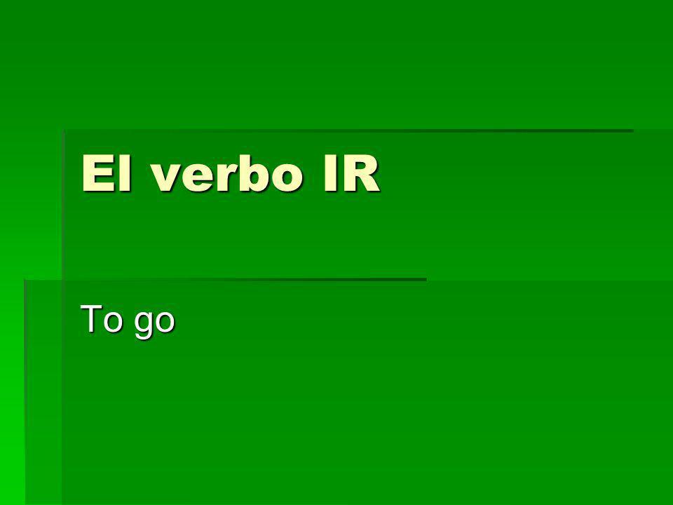 El verbo IR The verb IR means to go.The verb IR means to go.