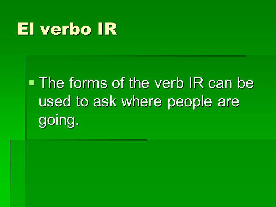 El verbo IR The forms of the verb IR can be used to ask where people are going. The forms of the verb IR can be used to ask where people are going.