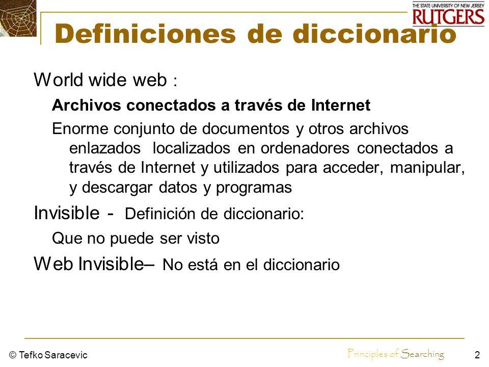 Principles of Searching © Tefko Saracevic1 La búsqueda en la web & la web invisible Buscando lo difícil de buscar