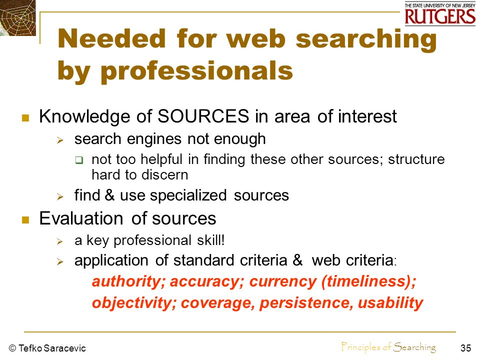 Principles of Searching © Tefko Saracevic34 Needed for Web searching Knowledge & competencies on variety of web sources & their organization search en