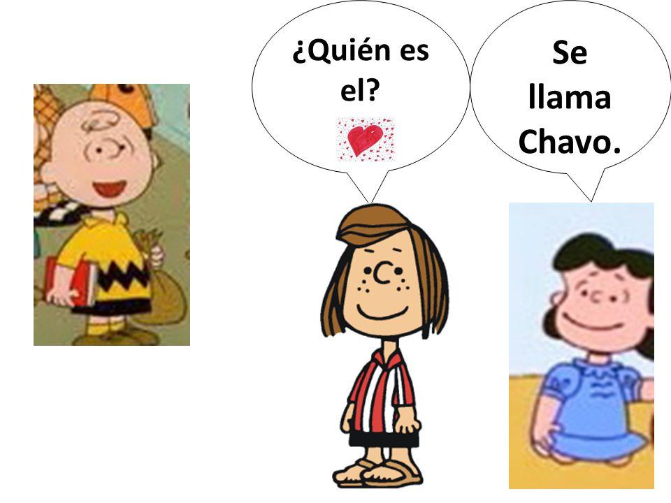¿Quién es el Se llama Chavo.