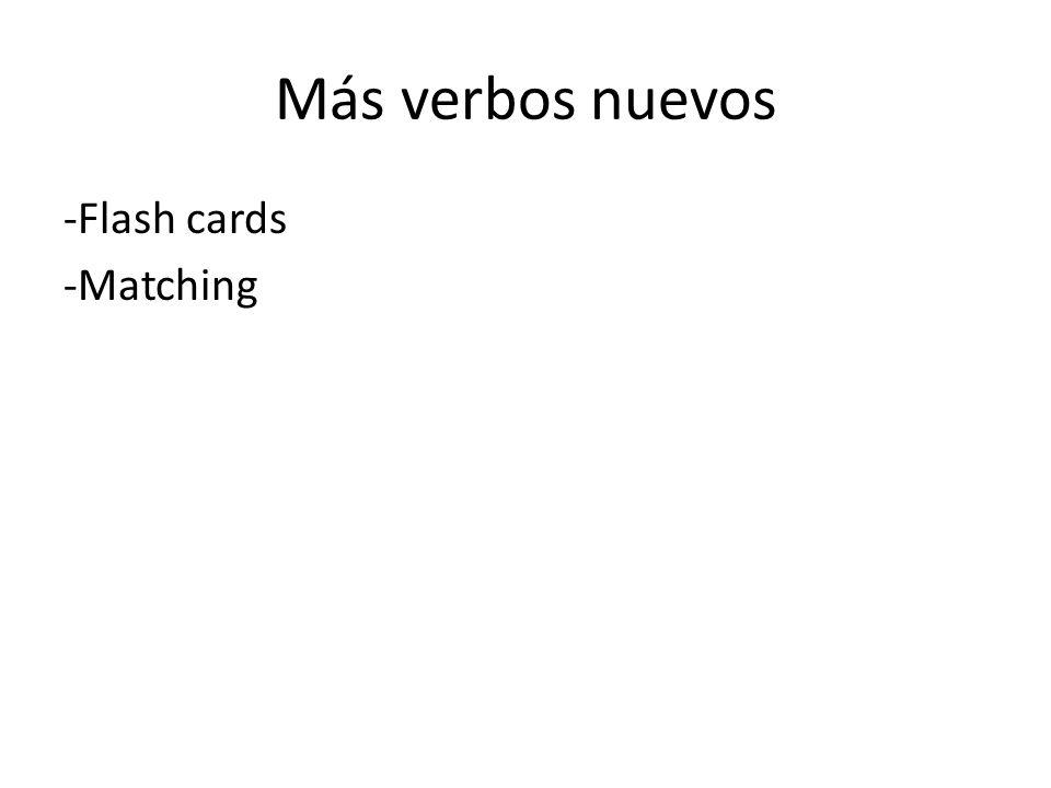 Más verbos nuevos -Flash cards -Matching