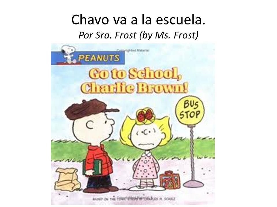 Chavo va a la escuela. Por Sra. Frost (by Ms. Frost)