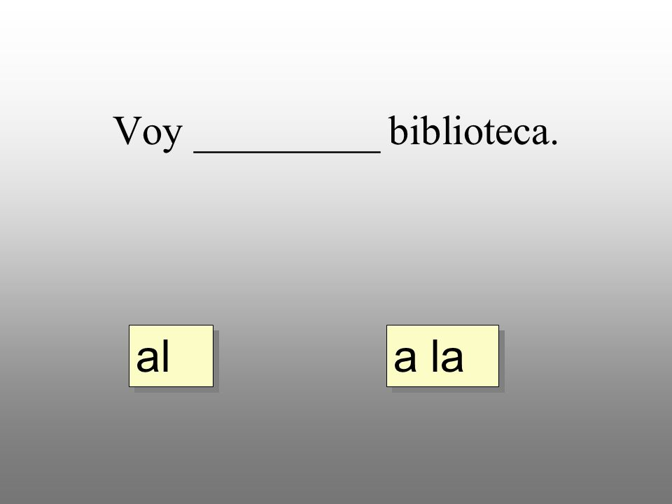 Voy _________ biblioteca. a la al