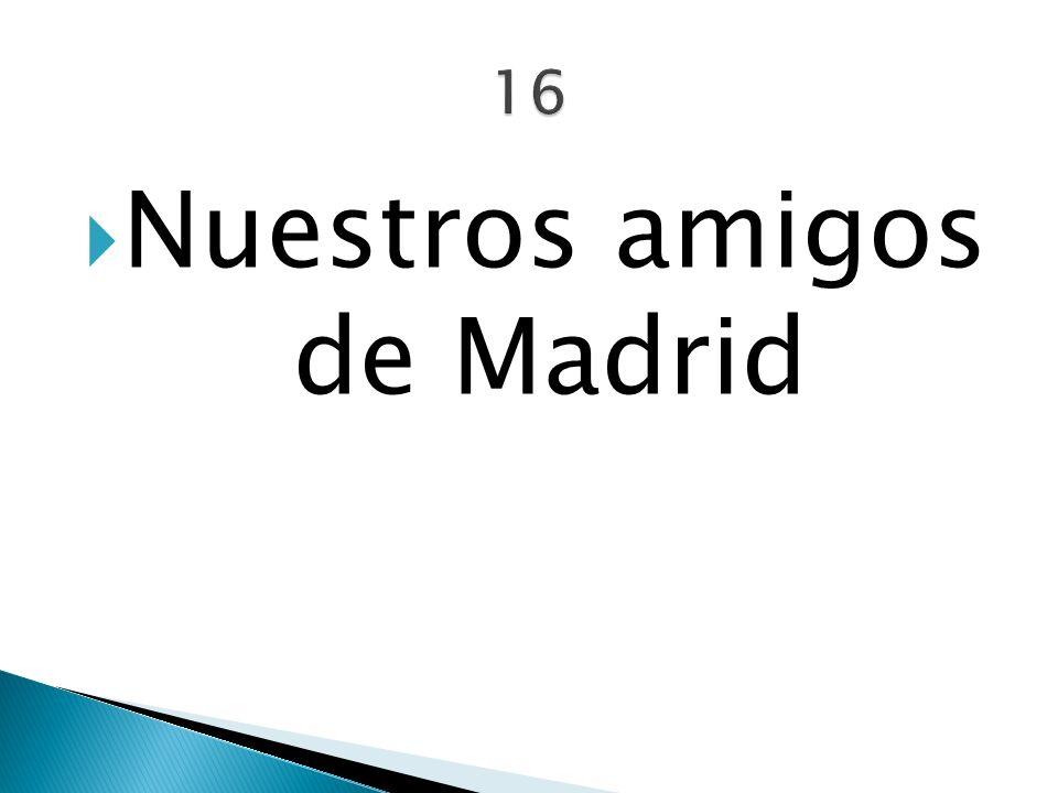 Nuestros amigos de Madrid