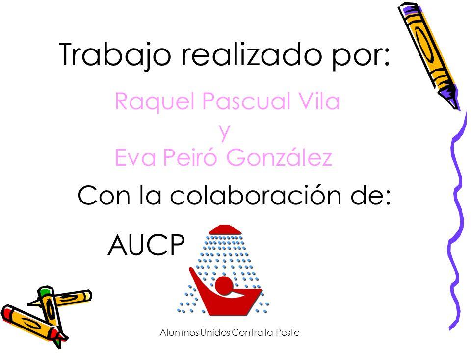 Trabajo realizado por: Raquel Pascual Vila y Eva Peiró González Con la colaboración de: Alumnos Unidos Contra la Peste AUCP