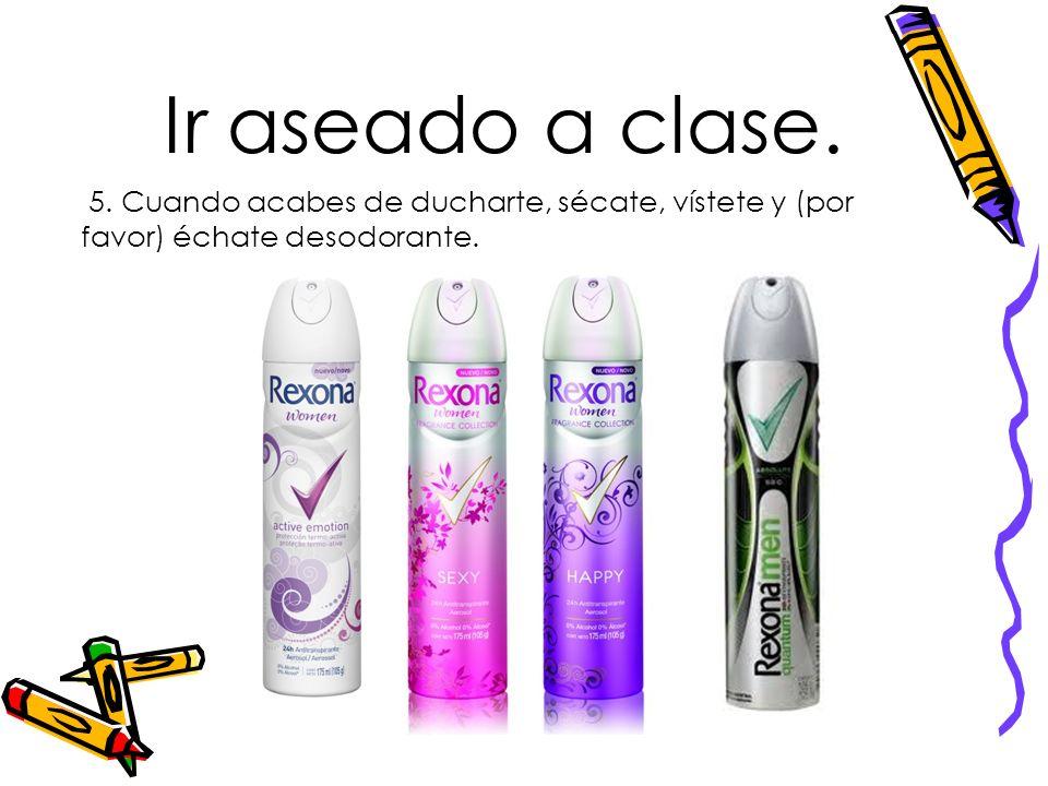 5. Cuando acabes de ducharte, sécate, vístete y (por favor) échate desodorante.