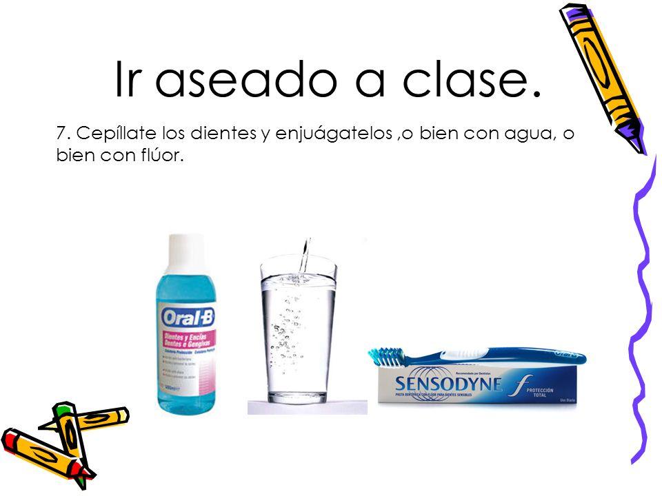 7. Cepíllate los dientes y enjuágatelos,o bien con agua, o bien con flúor.