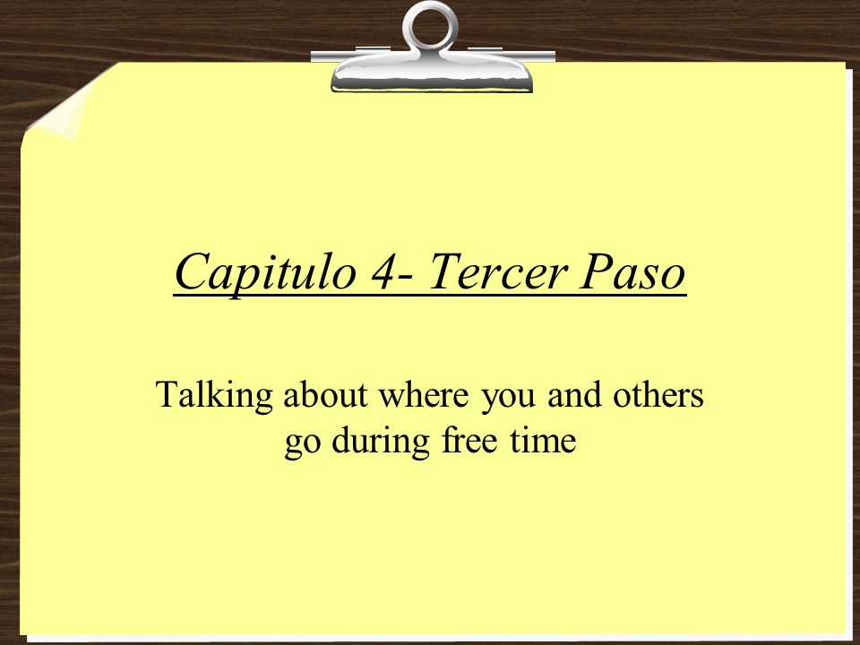 Capitulo 4- Tercer Paso Talking about where you and others go during free time