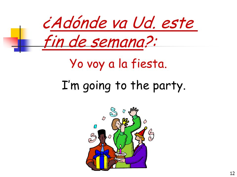 11 ¿Adónde va Juan hoy?: El va a escuela. He is going to school.