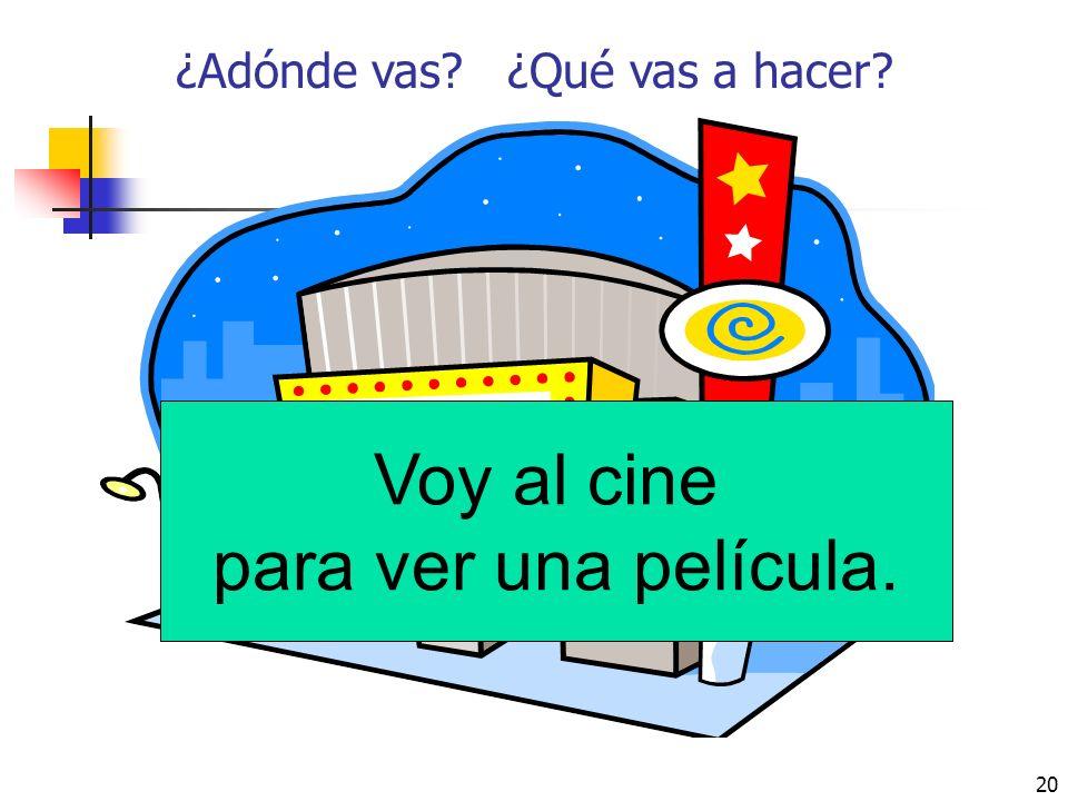 19 Practice: Associate a verb with a place and create a complete sent. in Spanish: ¿Adónde va? ¿Qué va a hacer? 1. Cecilia – la piscina 2. Gustavo y T